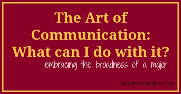 Text: The art of communication: what can I do with it? Embracing the broadness of a major