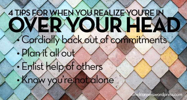 colorful square tile background. Text: 4 tips for when you realize you're in over your head - cordially back out of commitments, plan it all out, enlist help of others, know you're not alone.
