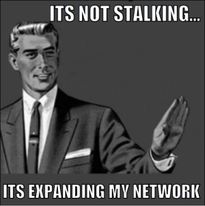Guy in a suit cartoon; Text: it's not stalking...it's expanding my network