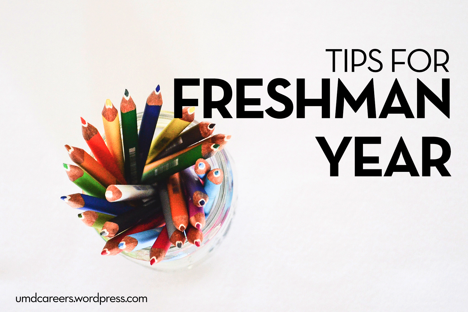 Image: Looking down on a glass jar of colored pencils on a white background. Text: Tips for Freshman Year