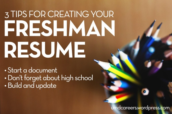 Image: brown background, looking down on a cup of sharpened pencils Text: 3 tips for creating your freshman resume. Start a document. Don't forget about high school. Build and update.
