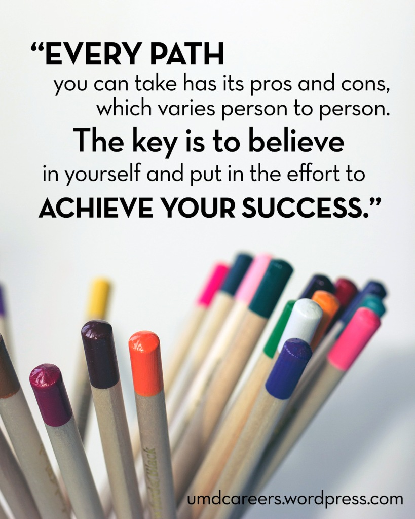 Image: Colored pencils in cup Text: Every path you can take has its pros and cons, which varies person to person. The key is to believe in yourself and put in the effort to achieve your success.
